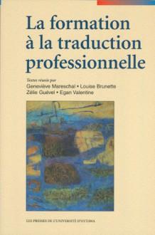 La Formation A La Traduction Professionnelle (Collection Regards Sur La Traduction) (French Edition) - Egan Valentine, Genevieve Mareschale, Louise Brunette