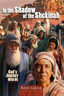 In the Shadow of the Shekinah: God's Journey with Us - Roy Gane