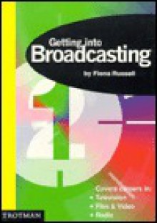 Getting into Broadcasting (Getting into Career Guides) - Fiona Russell