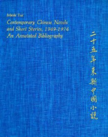 Contemporary Chinese Novels and Short Stories, 1949-1972: An Annotated Bibliography - Meishi Tsai