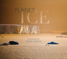 Planet Ice: A Climate for Change - James Martin