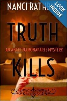 Truth Kills: An Angelina Bonaparte Mystery - Nanci Rathbun