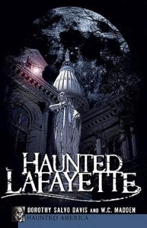 Haunted Lafayette (In) (Haunted America) - Dorothy Salvo Davis, W.C. Madden