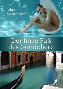 Der linke Fuß des Gondoliere - Jobst Mahrenholz