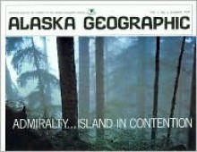 Admiralty: Island in Contention - Alaska Geographic Association, Alaska Geographic, Alaska Geographic Association