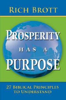 Prosperity Has a Purpose: 27 Biblical Principles to Understand - Rich Brott