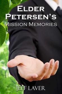 Elder Petersen's Mission Memories - Jeff Laver