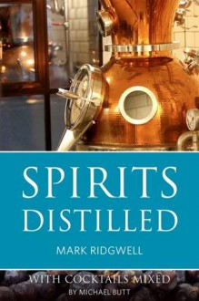 Spirits Distilled 2016: With Cocktails Mixed - Mark Ridgwell,Michael Butt