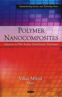 Polymer Nanocomposites: Advances in Filler Surface Modification Techniques - Vikas Mittal