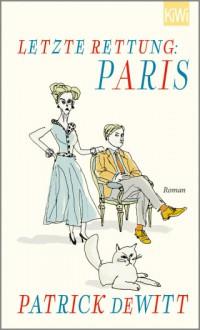 Letzte Rettung: Paris - Patrick deWitt