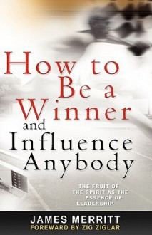 How to Be a Winner and Influence Anybody - James Merritt
