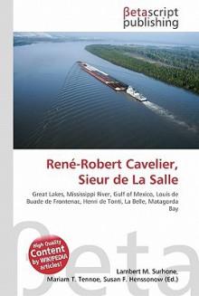Ren-Robert Cavelier, Sieur de La Salle - Lambert M. Surhone, VDM Publishing, Susan F. Marseken