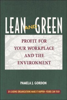 Lean and Green: Profit for Your Workplace and the Environment - Pamela J Gordon