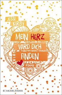 Mein Herz wird dich finden - Jessi Kirby,Anne Brauner
