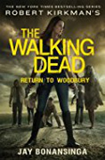 Robert Kirkman's The Walking Dead: Return to Woodbury (The Walking Dead Series) - Jay Bonansinga,Robert Kirkman
