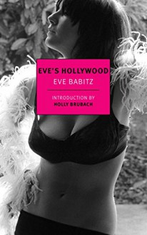 Eve's Hollywood (New Yorkreview Books Classics) - Eve Babitz, Holly Brubach