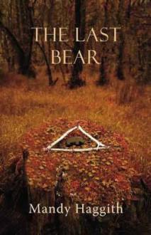 The Last Bear - Mandy Haggith