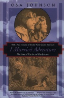 I Married Adventure: The Lives of Martin and Osa Johnson (Kodansha Globe) - Osa Johnson, Philip Turner, Martin Johnson
