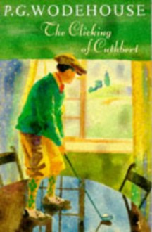 The Clicking of Cuthbert - P.G. Wodehouse
