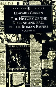 The History of the Decline and Fall of the Roman Empire, Vol. 3 - Edward Gibbon