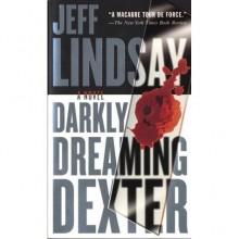 Darkly Dreaming Dexter (Dexter, #1) - Jeff Lindsay