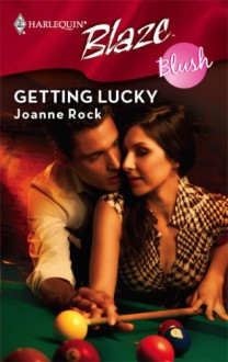 Getting Lucky (Harlequin Blaze #381) - Joanne Rock