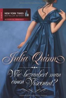 Wie bezaubert man einen Viscount? - Julia Quinn