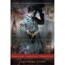 The Infernal Devices: Clockwork Angel; Clockwork Prince; Clockwork Princess - Cassandra Clare