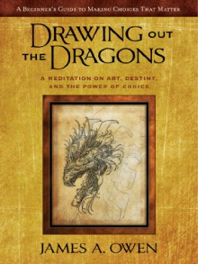 Drawing Out the Dragons: A Meditation on Art, Destiny, and the Power of Choice (Meditations) - James A. Owen