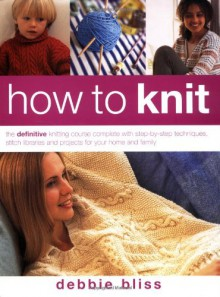 How To Knit - Debbie Bliss