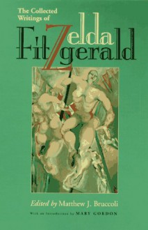 The Collected Writings - Zelda Fitzgerald, Mary Gordon, Matthew J. Bruccoli