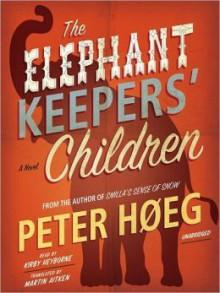 The Elephant Keepers' Children - Peter Høeg, Martin Aitken, Kirby Heybourne