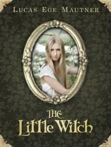 The Little Witch - Lucas Ege Mautner
