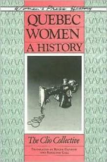 Quebec Women: A History - Micheline Dumont,Clio Collective