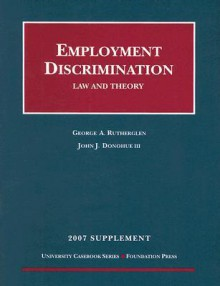 Employment Discrimination: Law and Theory - George A. Rutherglen, John J. Donohue III