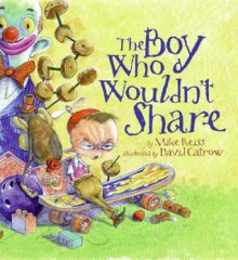 The Boy Who Wouldn't Share - Mike Reiss, David Catrow