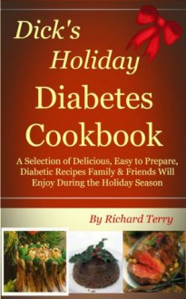 Dick's Holiday Diabetes Cookbook (Dick's Diabetes Cookbooks) - Richard Terry
