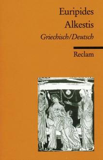 Alkestis. Zweisprachige Ausgabe. Griechisch / Deutsch - Euripides, Kurt Steinmann