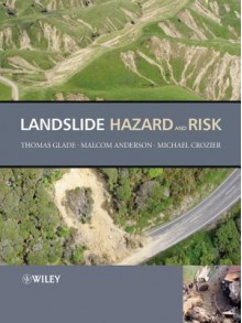 Landslide Hazard and Risk - Thomas Glade, Malcolm G Anderson, Michael J Crozier