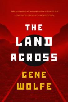 The Land Across - Gene Wolfe