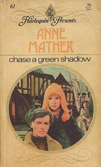 Chase a Green Shadow - Anne Mather