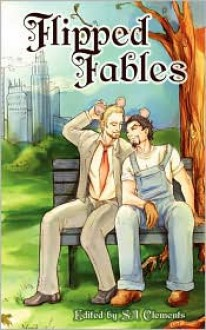 Flipped Fables - S.A. Clements, Anah Crow, Kiernan Kelly, Rob Rosen, Winnie Jerome, Clare London, Misa Izanaki, Angelia Sparrow, G.S. Wiley, Sean Michael