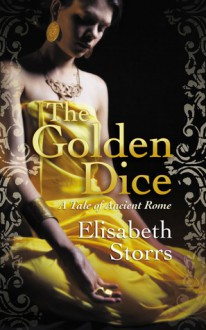 The Golden Dice - A Tale of Ancient Rome - Elisabeth Storrs