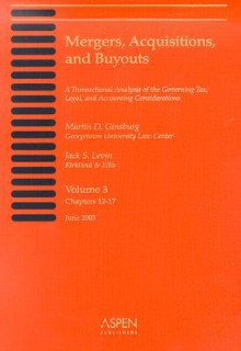 Mergers, Acquisitions, and Buyouts, Volume 3 (Chapters 12-17): A Transactional Analysis of the Governing Tax, Legal, and Accounting Considerations [Wi - Martin D. Ginsburg, Jack S. Levin, Donald E. Rocap