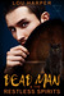 Dead Man and the Restless Spirits (Dead Man, #1) - Lou Harper