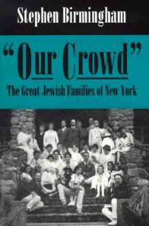 Our Crowd: The Great Jewish Families of New York (Modern Jewish History) - Stephen Birmingham