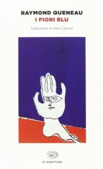 I fiori blu - Raymond Queneau,I. Calvino