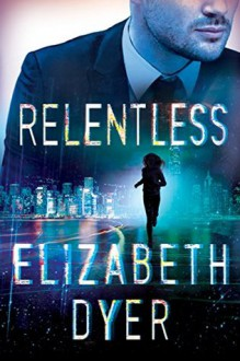 Relentless (Somerton Security #2) - Elizabeth Dyer