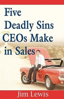 Five Deadly Sins Ce Os Make In Sales - Jim Lewis