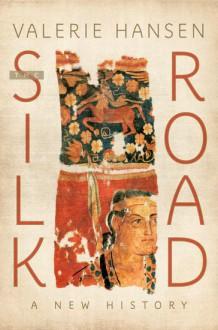 The Silk Road: A New History - Valerie Hansen